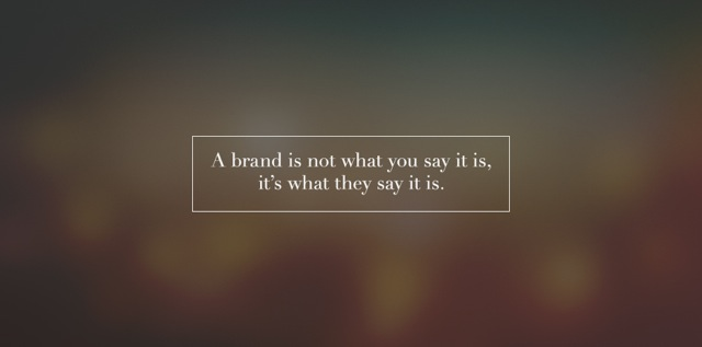 text: a brand is not what you say it is, it's what they say it is.
