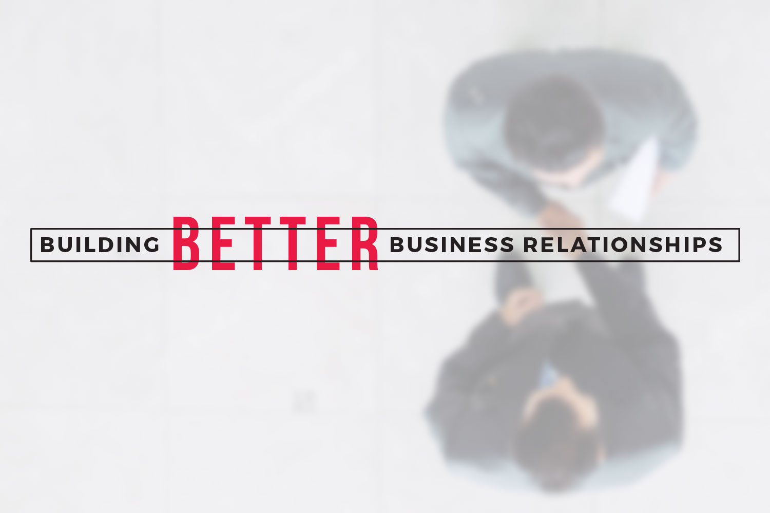 text reading building better business relationships